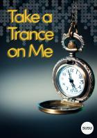 Take a Trance on Me